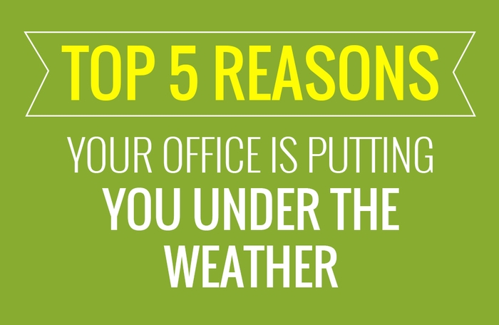 Top 5 reason your office may be making you sick